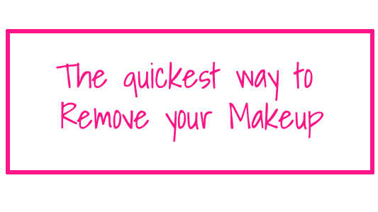 quickest way to remove your makeup