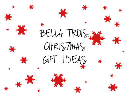 Bella trois christmas gift ideas