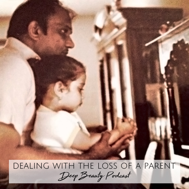 Dealing with the Loss of a Parent Deep Beauty Podcast