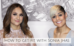 How to Get Fit With Sonia Jhas