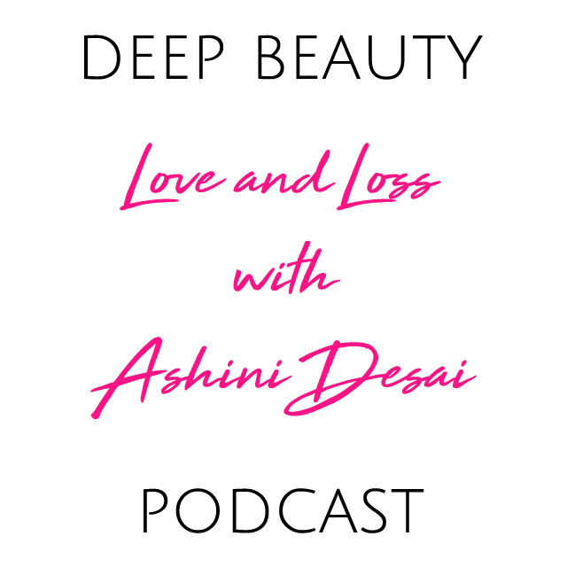 Love and loss on the Deep Beauty Podcast